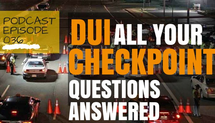 DUI Checkpoints, All Your Questions Answered and More!