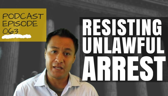 An Unlawful Arrest by Police and the Use of Force Against It